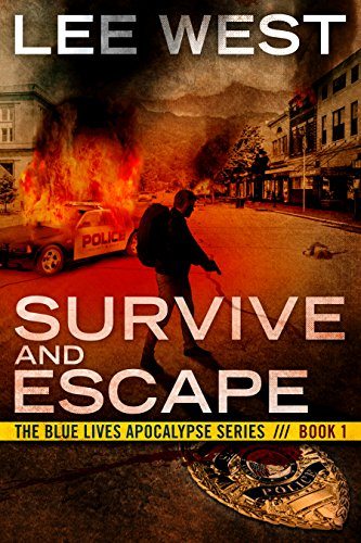 SURVIVE AND ESCAPE: A Post Apocalyptic EMP Thriller (The Blue Lives Apocalypse Series Book 1)